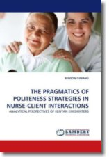THE PRAGMATICS OF POLITENESS STRATEGIES IN NURSE-CLIENT INTERACTIONS - OJWANG, BENSON