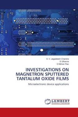 INVESTIGATIONS ON MAGNETRON SPUTTERED TANTALUM OXIDE FILMS - Jagadeesh Chandra, S. V. / Uthanna, S / Mohan Rao, G