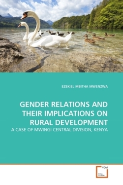 GENDER RELATIONS AND THEIR IMPLICATIONS ON RURAL DEVELOPMENT - MWENZWA, EZEKIEL MBITHA