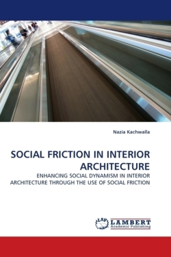 SOCIAL FRICTION IN INTERIOR ARCHITECTURE - Kachwalla, Nazia
