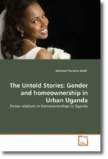 The Untold Stories: Gender and homeownership in Urban Uganda - Akiiki, Asiimwe Florence
