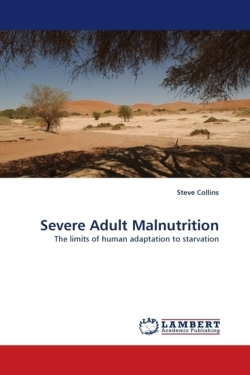 Severe Adult Malnutrition: The limits of human adaptation to starvation