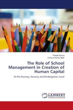 The Role of School Management in Creation of Human Capital - Sarma, Pranjal / Kumar Nath, Chimun