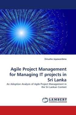 Agile Project Management for Managing IT projects in Sri Lanka - Jayawardena, Dinusha
