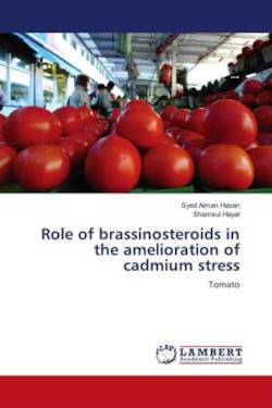 Role of brassinosteroids in the amelioration of cadmium stress - Hasan, Syed Aiman / Hayat, Shamsul