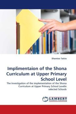 Implimentaion of the Shona Curriculum at Upper Primary School Level - Tatira, Shamiso