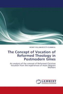 The Concept of Vocation of Reformed Theology in Postmodern times - SUMAKUL, HENNY WILLIAM BOOTH