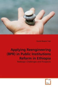 Applying Reengineering (BPR) in Public Institutions Reform in Ethiopia - Tujo, Daniel Beyera