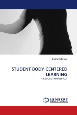 STUDENT BODY CENTERED LEARNING - Coleman, Sheila