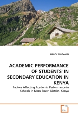 Academic Performance of Students' in Secondary Education in Kenya: Factors Affecting Academic Performance in Schools in Meru South District, Kenya