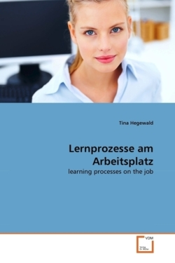Lernprozesse am Arbeitsplatz: learning processes on the job