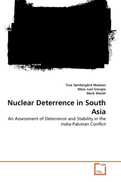 Nuclear Deterrence in South Asia - Søndergård Madsen, Tina / Juel Giorgio, Maia / Westh, Mark