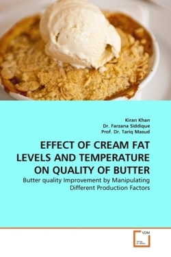 EFFECT OF CREAM FAT LEVELS AND TEMPERATURE ON QUALITY OF BUTTER - Khan, Kiran / Farzana Siddique, Dr. / Dr. Tariq Masud, Prof.