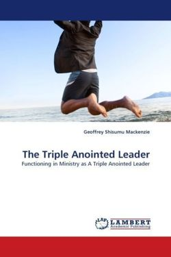 The Triple Anointed Leader - Mackenzie, Geoffrey Shisumu