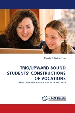 TRIO/UPWARD BOUND STUDENTS' CONSTRUCTIONS OF VOCATIONS: USING GEORGE KELLY'S REP-TEST METHOD