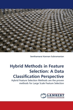 Hybrid Methods in Feature Selection: A Data Classification Perspective - Subramanian, Senthamarai Kannan