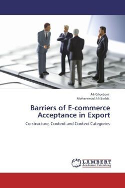 Barriers of E-commerce Acceptance in Export - Ghorbani, Ali / Sarlak, Mohammad Ali