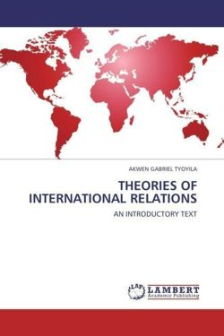 THEORIES OF INTERNATIONAL RELATIONS - GABRIEL TYOYILA, AKWEN