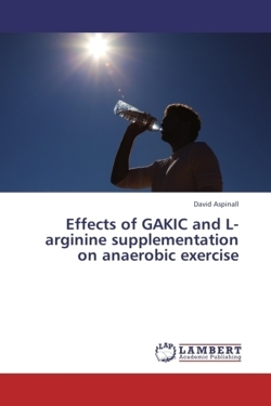 Effects of GAKIC and L-arginine supplementation on anaerobic exercise - Aspinall, David