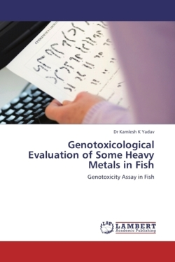 Genotoxicological Evaluation of Some Heavy Metals in Fish - Yadav, Dr Kamlesh K