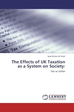 The Effects of UK Taxation as a System on Society: - Shah, Syed Khizer Ali
