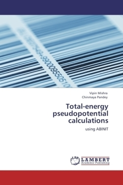 Total-energy pseudopotential calculations - Mishra, Vipin / Pandey, Chinmaya
