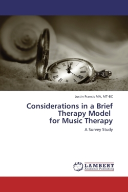 Considerations in a Brief Therapy Model for Music Therapy - Francis MA, MT-BC, Justin