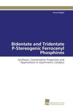 Bidentate and Tridentate P-Stereogenic Ferrocenyl  Phosphines: Synthesis, Coordination Properties and Applications in Asymmetric Catalysis (German Edition)