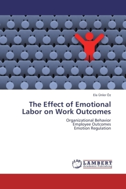 The Effect of Emotional Labor on Work Outcomes - Ünler Öz, Ela