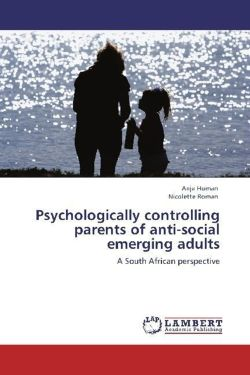 Psychologically controlling parents of anti-social emerging adults - Human, Anja / Roman, Nicolette
