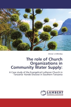 The role of Church Organizations in Community Water Supply: - Mlimba, Otinel . A