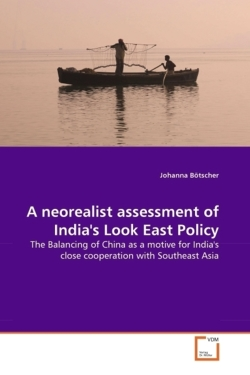 A neorealist assessment of India's Look East Policy - Bötscher, Johanna