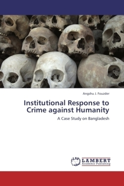 Institutional Response to Crime against Humanity - Fouzder, Angshu J.