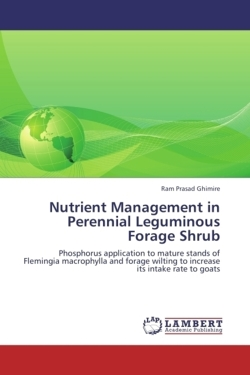 Nutrient Management in Perennial Leguminous Forage Shrub: Phosphorus application to mature stands of Flemingia macrophylla and forage wilting to increase its intake rate to goats