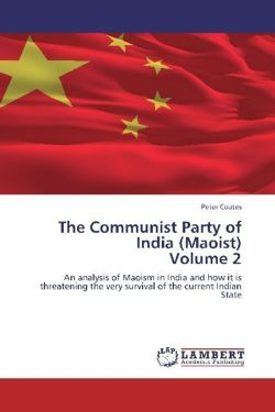 The Communist Party of India (Maoist)  Volume 2 - Coates, Peter