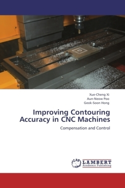 Improving Contouring Accuracy in CNC Machines - Xi, Xue-Cheng / Poo, Aun-Neow / Hong, Geok-Soon