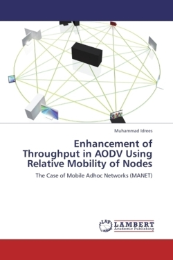 Enhancement of Throughput in AODV Using Relative Mobility of Nodes - Idrees, Muhammad