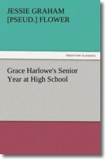 Grace Harlowe's Senior Year at High School - Flower, Jessie Graham [pseud. ]