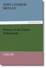 History of the United Netherlands, 1595-96 - Motley, John Lothrop