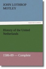 History of the United Netherlands, 1586-89 - Complete - Motley, John Lothrop