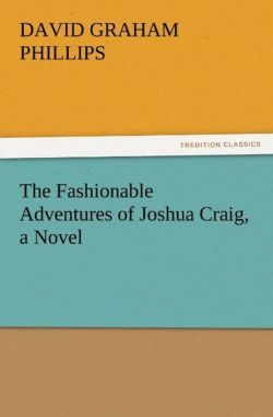 The Fashionable Adventures of Joshua Craig, a Novel - Phillips, David Graham