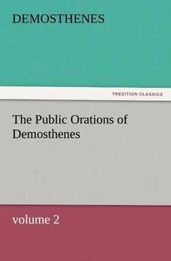The Public Orations of Demosthenes, volume 2 - Demosthenes