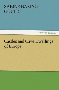 Castles and Cave Dwellings of Europe - Baring-Gould, S. (Sabine)
