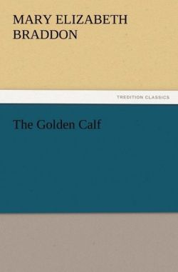 The Golden Calf - Braddon, M. E. (Mary Elizabeth)