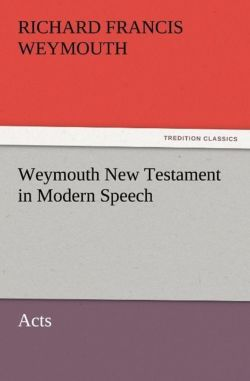 Weymouth New Testament in Modern Speech, Acts - Weymouth, Richard Francis