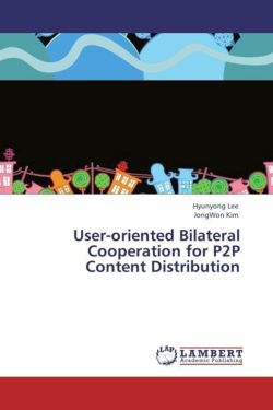User-oriented Bilateral Cooperation for P2P Content Distribution - Lee, Hyunyong / Kim, JongWon