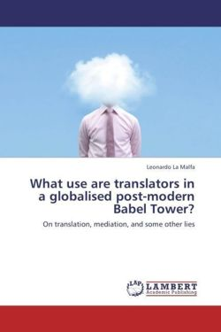 What use are translators in a globalised post-modern Babel Tower?