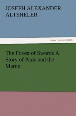 The Forest of Swords A Story of Paris and the Marne - Altsheler, Joseph A. (Joseph Alexander)