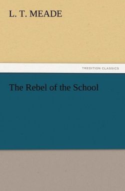 The Rebel of the School - Meade, L. T.