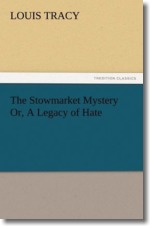 The Stowmarket Mystery Or, A Legacy of Hate - Tracy, Louis